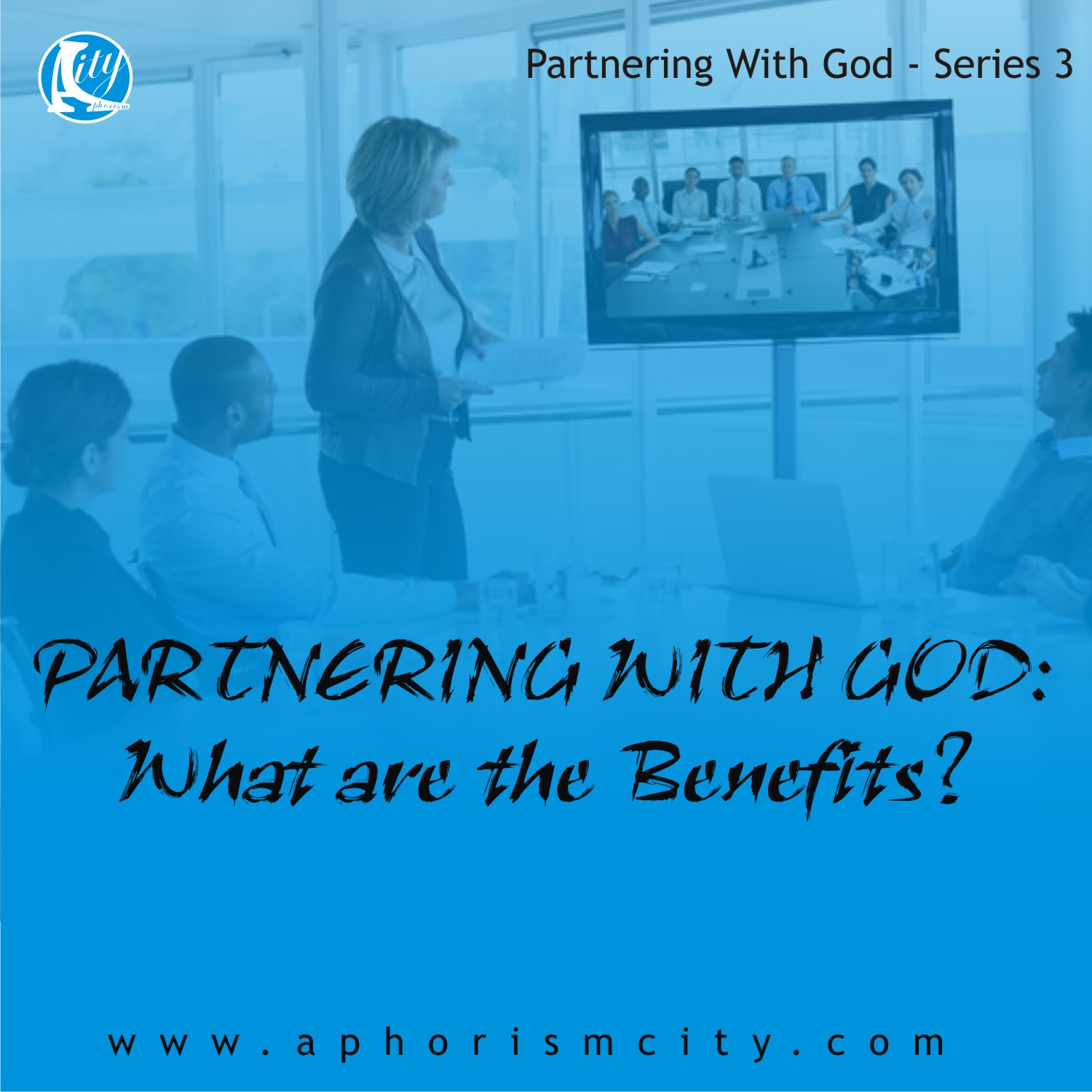 PARTNERING WITH GOD: What are the Benefits?
