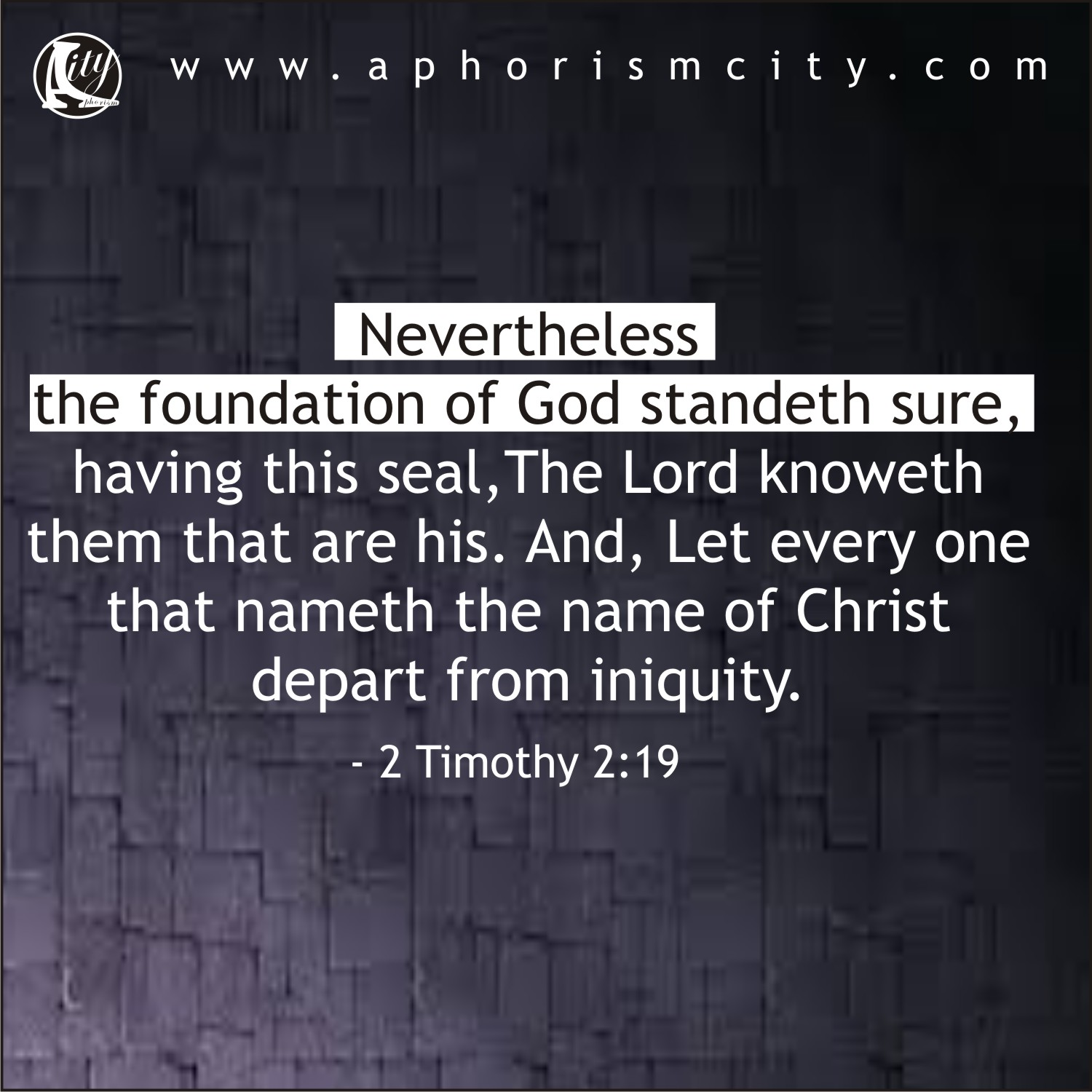 Nevertheless the foundation of God standeth sure – 2Timothy 2:19