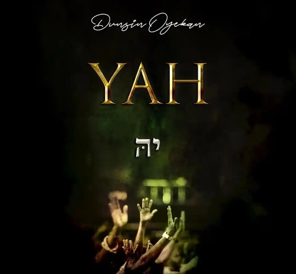 KNOW THE LYRICS: Yah – Dunsin Oyekan